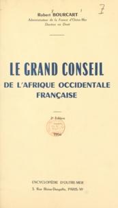 Robert Bourcart et Pierre François Gonidec - Le grand Conseil de l'Afrique occidentale française.