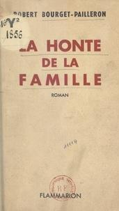 Robert Bourget-Pailleron - La honte de la famille.