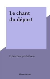 Robert Bourget-Pailleron - Le chant du départ.