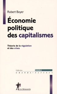 Robert Boyer - Economie politique des capitalismes - Théorie de la régulation et des crises.