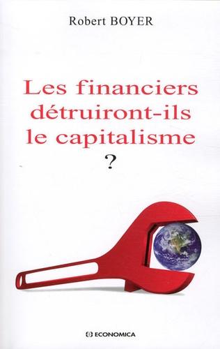 Robert Boyer - Les financiers détruiront-ils le capitalisme ?.
