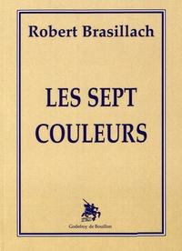 Robert Brasillach - Les sept couleurs.