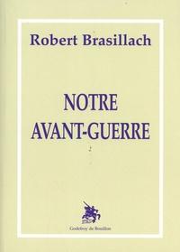Robert Brasillach - Notre avant-guerre.