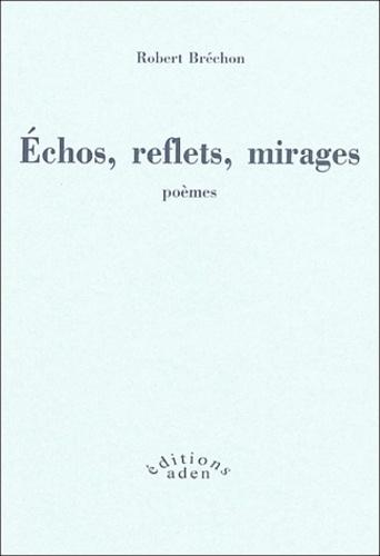 Robert Bréchon - Echos, reflets, mirage suivis d'un Eloge de l'imitation.