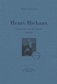 Robert Bréchon - Henri Michaux - La poésie comme destin.