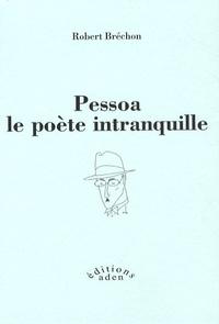 Robert Bréchon - Pessoa le poète intranquille.