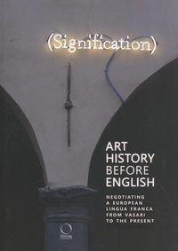 Robert Brennan et C. Oliver O'Donnell - Art History before English - Negotiating a European Lingua Franca from Vasari to the Present.