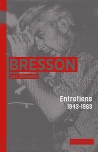 Robert Bresson - Bresson par Bresson - Entretiens (1943-1983) rassemblés par Mylène Bresson.