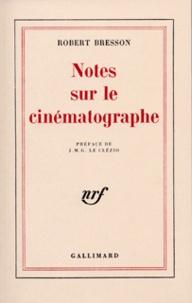 Notes sur le cinématographe - Robert Bresson |