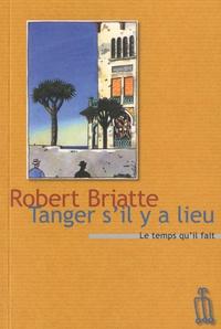 Robert Briatte - Tanger s'il y a lieu.