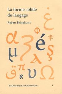 Robert Bringhurst - La forme solide du langage - Essai sur l'écriture et le sens.