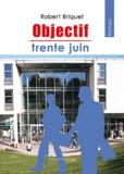 Robert Briquet - Objectif trente juin.