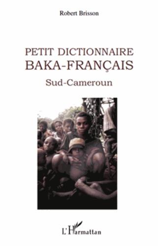 Robert Brisson - Petit dictionnaire baka-français.