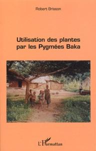 Robert Brisson - Utilisation des plantes par les Pygmées Baka.