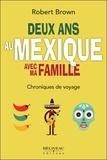 Robert Brown - Deux ans au Mexique avec ma famille - Chroniques de voyage.