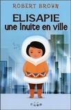 Robert Brown - Elisapie - Une Inuite en ville.