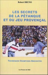 Robert Bruno - Les Secrets de la Pétanque et du Jeu Provençal - Techniques, les grands champions, aecdotes.