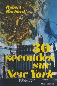 Robert Buchard - Trente secondes sur New York.