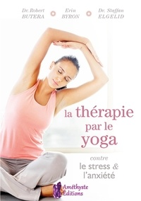 Robert Butera et Erin Byron - La thérapie par le yoga contre le stress et l'anxiété - Une stratégie holistique personnalisée pour équilibrer votre vie.