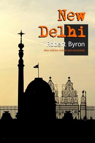 Robert Byron - New Delhi - New annotated edition.