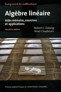 Robert C. Dalang et Amel Chaabouni - Algèbre linéaire - Aide-mémoire, exercices et applications.