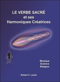 Robert c. Lewis - Le verbe sacré et ses Harmoniques Créatrices - Musique - Science - Religion.