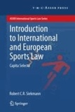 Robert C. R. Siekmann - Introduction to International and European Sports Law - Capita Selecta.
