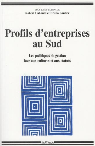 Robert Cabanes et Bruno Lautier - Profils d'entreprises au Sud - Les politiques de gestion face aux cultures et aux statuts.
