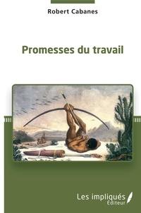 Robert Cabanes - Promesses du travail.