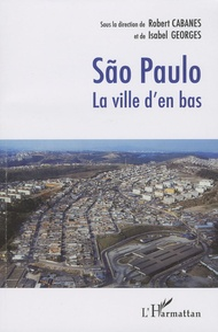 Robert Cabanes et Isabel Georges - São Paulo - La ville d'en bas.