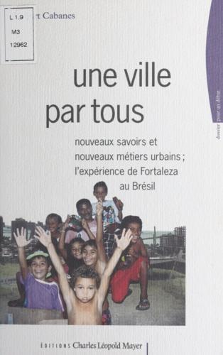 UNE VILLE PAR TOUS : NOUVEAUX SAVOIRS ET NOUVEAUX METIERS. L'EXPERIENCE DE FORTALEZA AU BRESIL