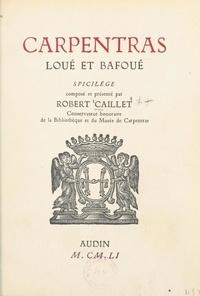 Robert Caillet - Carpentras loué et bafoué - Spicilège.