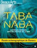 Robert Calgano et Patrick Piguet - Taba Naba - Australie, Océanie, arts des peuples de la mer - Musée océanographique de Monaco.