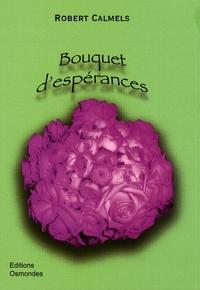Robert Calmels - Bouquet d'espérances.