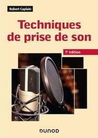 Robert Caplain - Techniques de prise de son - 7e éd..