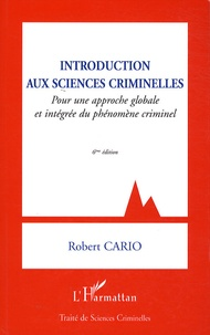 Robert Cario - Introduction aux sciences criminelles - Pour une approche globale et intégrée du phénomène criminel.