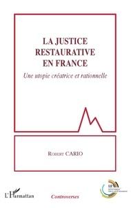Robert Cario - La justice restaurative en France - Une utopie créatrice et rationnelle.
