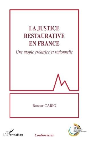 La justice restaurative en France. Une utopie créatrice et rationnelle