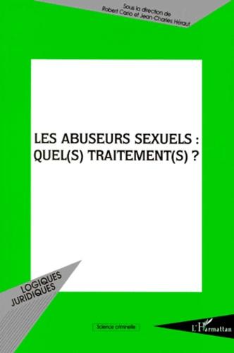 Robert Cario et  Collectif - Les abuseurs sexuels - Quel(s) traitement(s) ?.