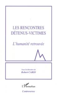 Robert Cario - Les Rencontres Détenus-Victimes - L'humanité retrouvée.