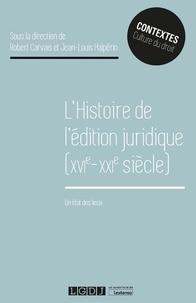 Robert Carvais et Jean-Louis Halpérin - L'histoire de l'édition juridique (XVIe-XXIe siècle) - Un état des lieux.