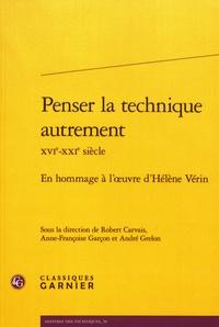 Robert Carvais et Anne-Françoise Garçon - Penser la technique autrement (XVIe-XXIe siècle) - En hommage à l'oeuvre d'Hélène Vérin.
