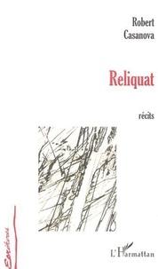 Robert Casanova - Reliquat - recits.