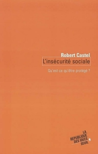 Robert Castel - L'insécurité sociale - Qu'est ce qu'être protégé ?.