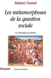 Robert Castel - Les Métamorphoses de la question sociale - Une chronique du salariat.