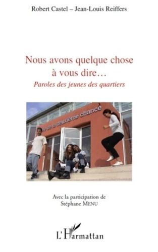 Robert Castel et Jean-Louis Reiffers - Nous avons quelque chose a vous dire... - Paroles des jeunes des quartiers.