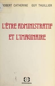 Robert Catherine et Guy Thuillier - L'être administratif et l'imaginaire.