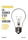 Robert Cave - Pourquoi la science c'est pas sorcier - 100 théories et expériences scientifiques expliquées.