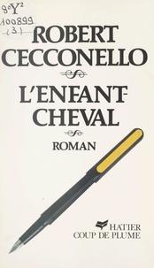 Robert Cecconello et Jacques Cortès - L'enfant-cheval.