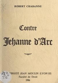 Robert Chabanne - Contre Jeanne d'Arc.